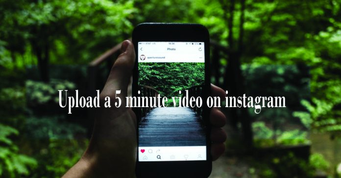 how to upload a 5 minute video on instagram